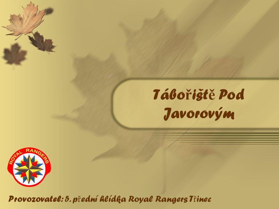 Tábo ř išt ě Pod Javorovým Provozovatel: 5. p ř ední hlídka Royal Rangers T ř inec