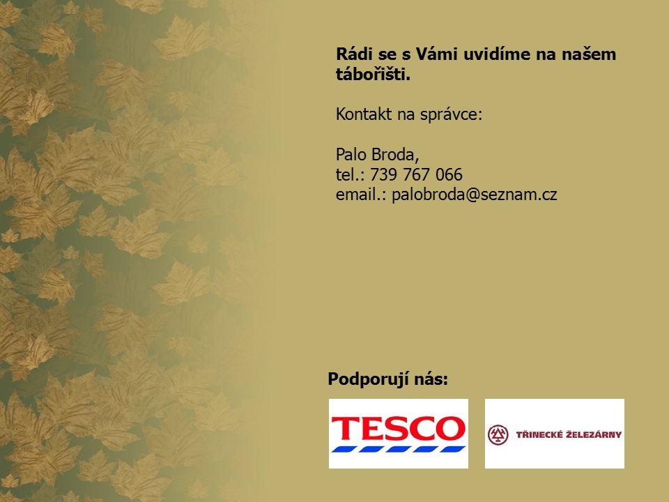Rádi se s Vámi uvidíme na našem tábořišti. Kontakt na správce: Palo Broda, tel.: 739 767 066 email.: palobroda@seznam.cz Podporují nás: