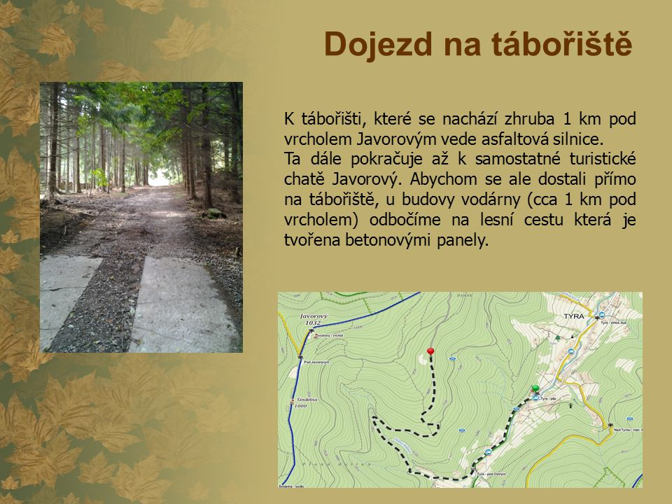 Dojezd na tábořiště K tábořišti, které se nachází zhruba 1 km pod vrcholem Javorovým vede asfaltová silnice. Ta dále pokračuje až k samostatné turisti