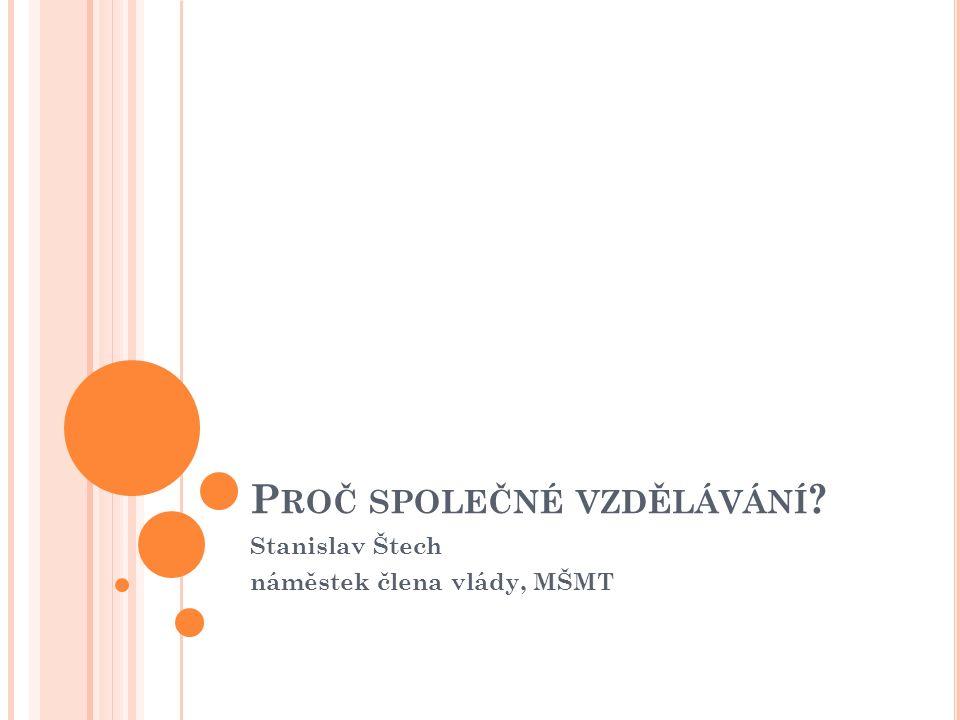 P ROČ SPOLEČNÉ VZDĚLÁVÁNÍ Stanislav Štech náměstek člena vlády, MŠMT