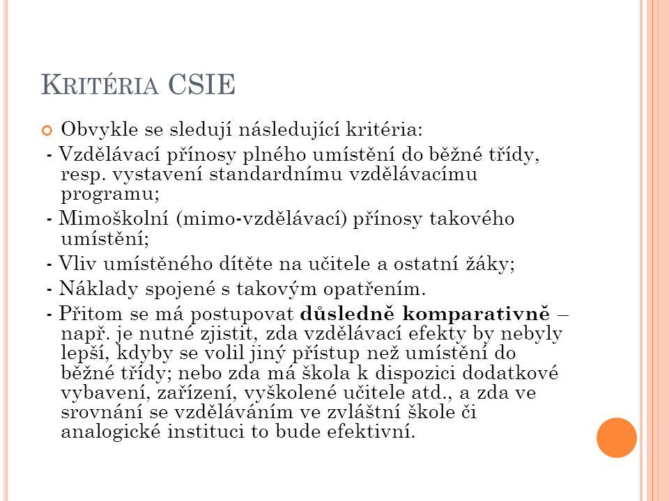 K RITÉRIA CSIE Obvykle se sledují následující kritéria: - Vzdělávací přínosy plného umístění do běžné třídy, resp. vystavení standardnímu vzdělávacímu