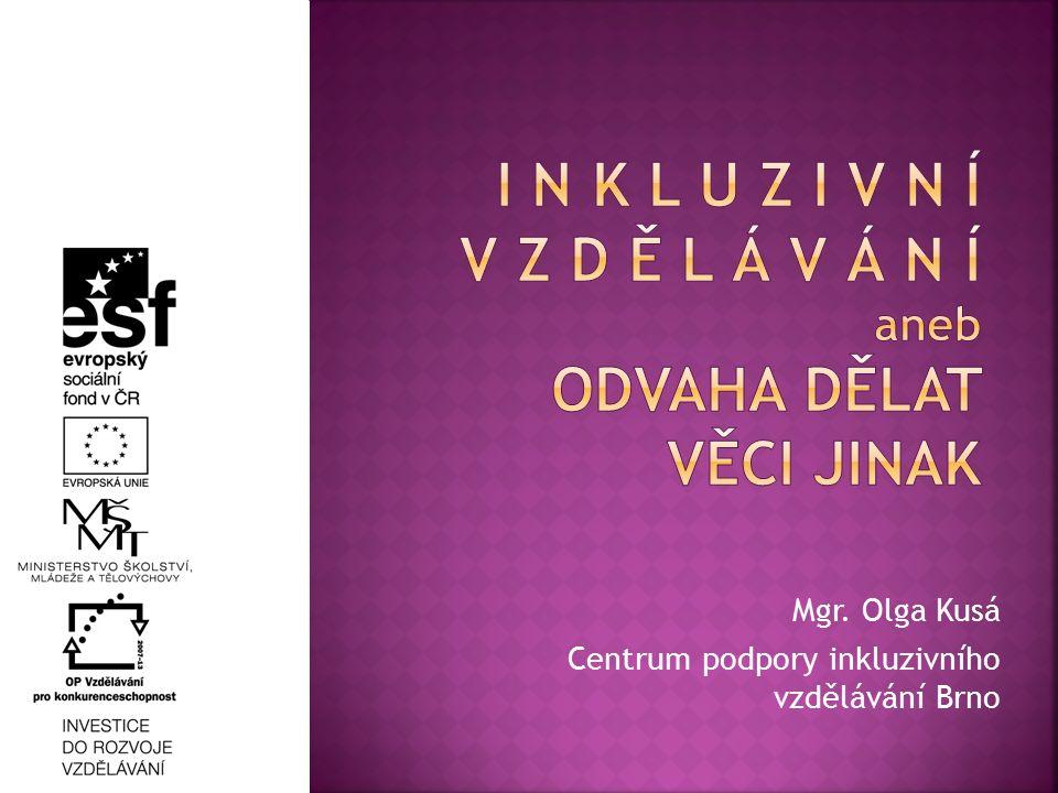 Mgr. Olga Kusá Centrum podpory inkluzivního vzdělávání Brno