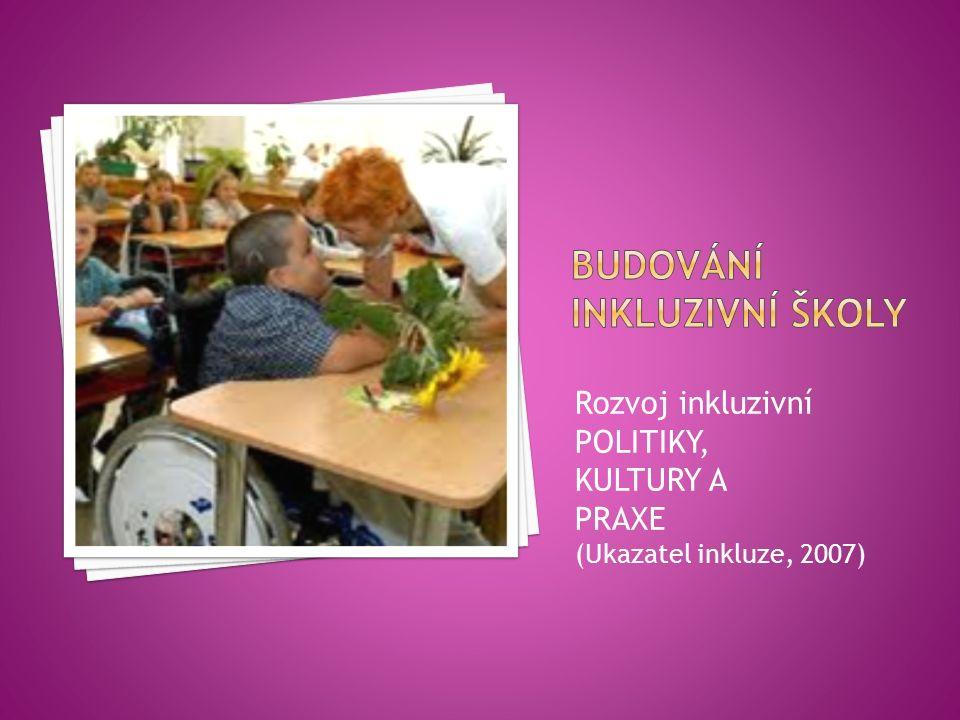 Rozvoj inkluzivní POLITIKY, KULTURY A PRAXE (Ukazatel inkluze, 2007)