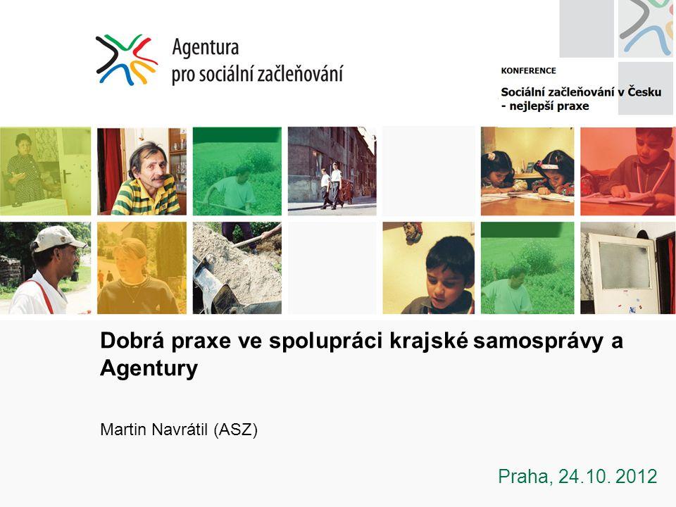 Dobrá praxe ve spolupráci krajské samosprávy a Agentury Martin Navrátil (ASZ) Praha, 24.10. 2012
