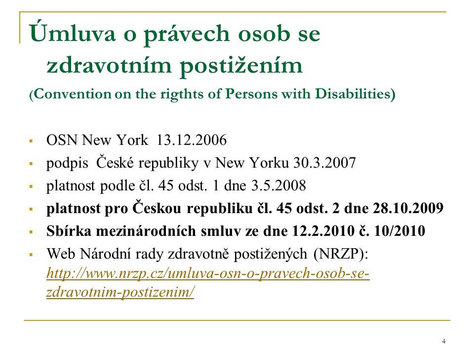 Úmluva o právech osob se zdravotním postižením ( Convention on the rigthts of Persons with Disabilities)  OSN New York 13.12.2006  podpis České republiky v New Yorku 30.3.2007  platnost podle čl.