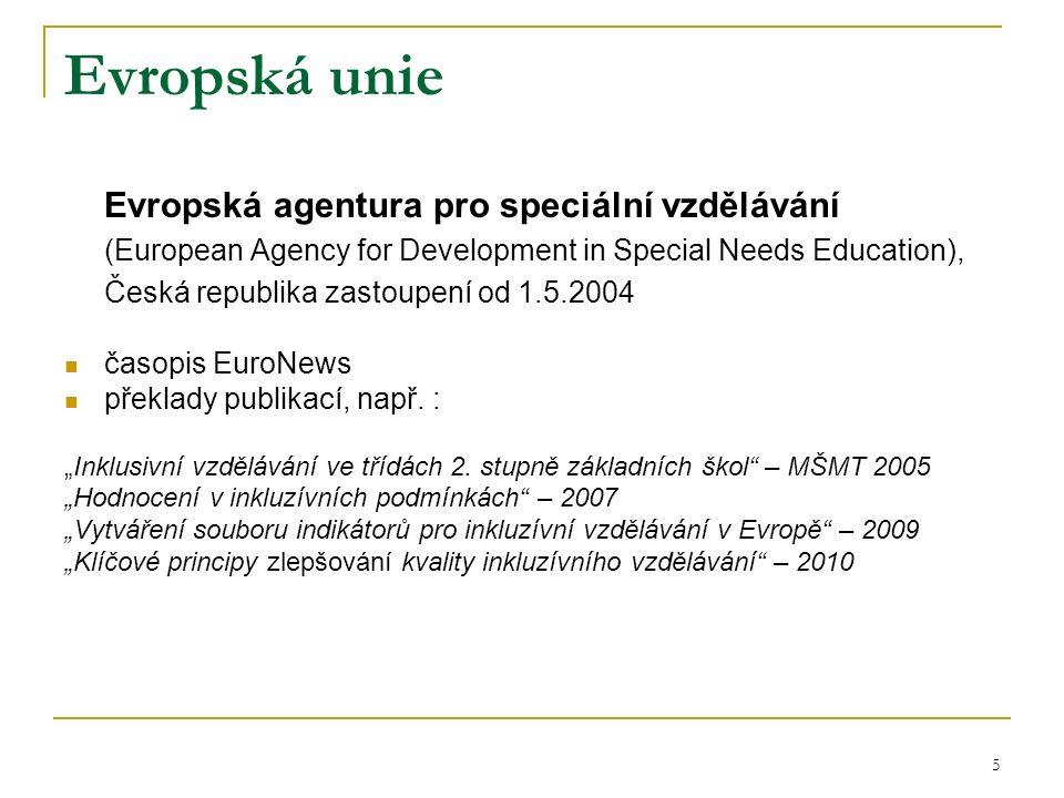 Evropská unie Evropská agentura pro speciální vzdělávání (European Agency for Development in Special Needs Education), Česká republika zastoupení od 1.5.2004 časopis EuroNews překlady publikací, např.