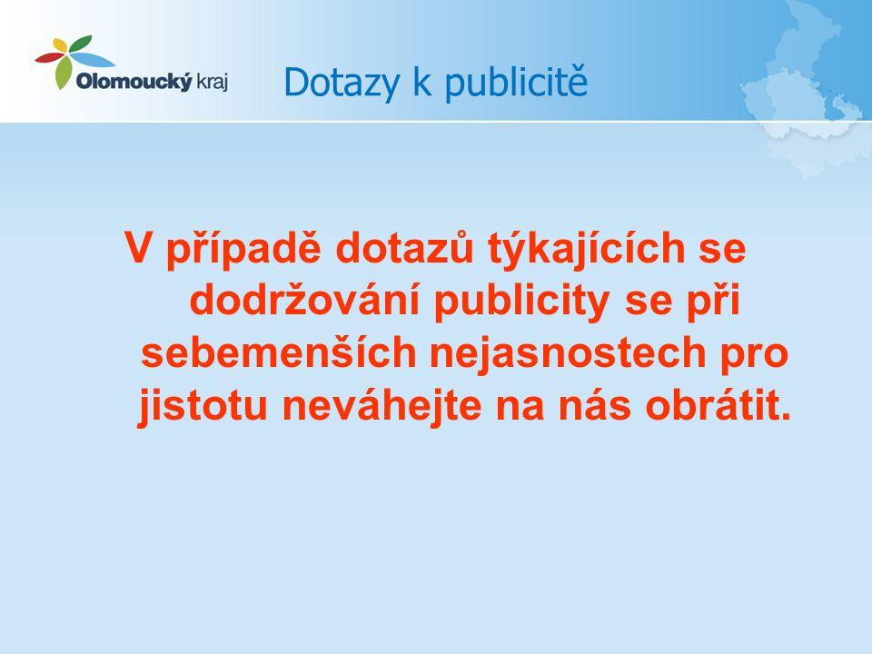 Dotazy k publicitě V případě dotazů týkajících se dodržování publicity se při sebemenších nejasnostech pro jistotu neváhejte na nás obrátit.
