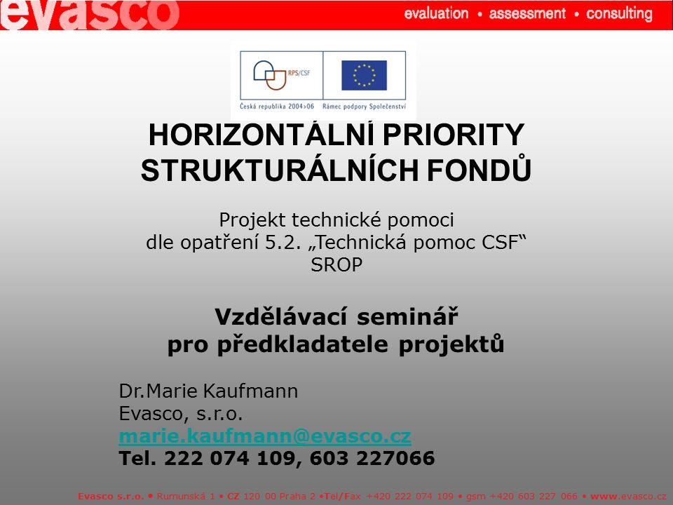HORIZONTÁLNÍ PRIORITY STRUKTURÁLNÍCH FONDŮ Evasco s.r.o. Rumunská 1 CZ 120 00 Praha 2 Tel/Fax +420 222 074 109 gsm +420 603 227 066 www.evasco.cz Proj