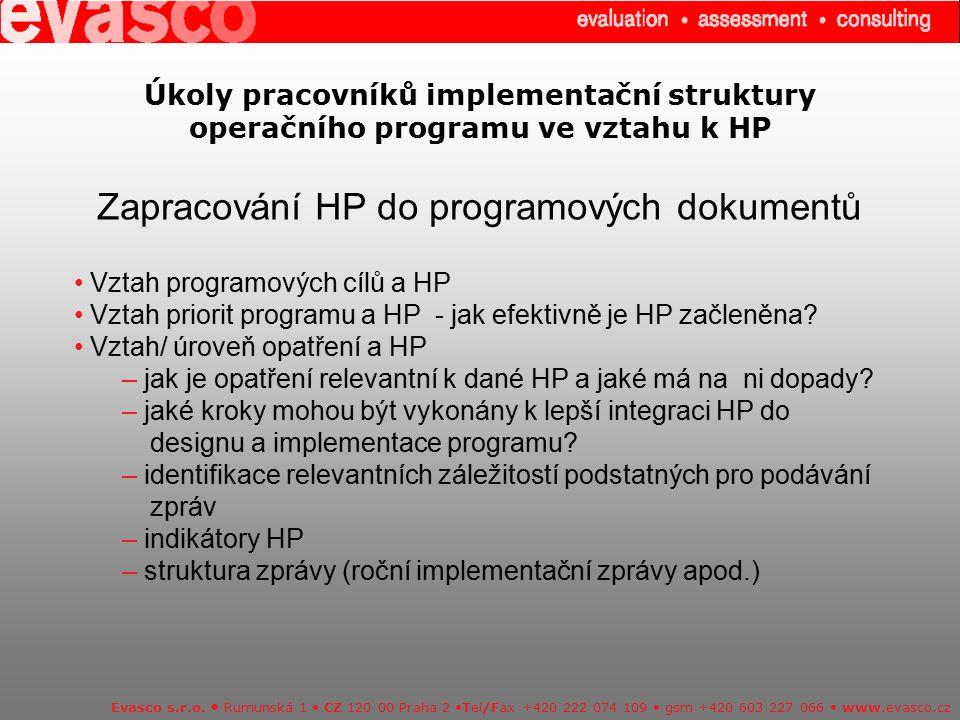 Úkoly pracovníků implementační struktury operačního programu ve vztahu k HP Zapracování HP do programových dokumentů Evasco s.r.o. Rumunská 1 CZ 120 0