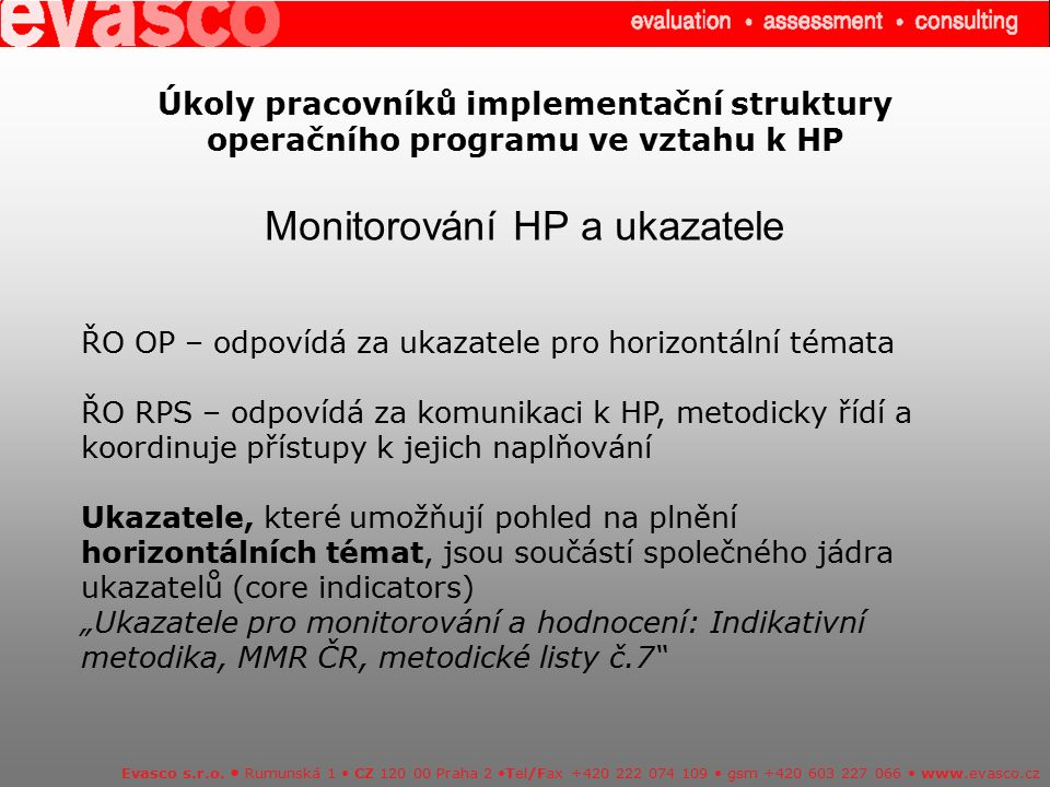 Úkoly pracovníků implementační struktury operačního programu ve vztahu k HP Monitorování HP a ukazatele Evasco s.r.o. Rumunská 1 CZ 120 00 Praha 2 Tel