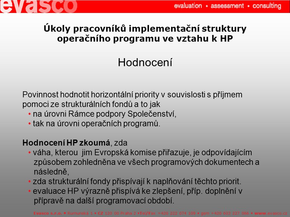 Úkoly pracovníků implementační struktury operačního programu ve vztahu k HP Hodnocení Evasco s.r.o. Rumunská 1 CZ 120 00 Praha 2 Tel/Fax +420 222 074