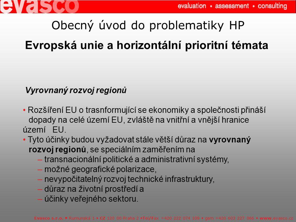 Obecný úvod do problematiky HP Evropská unie a horizontální prioritní témata Evasco s.r.o. Rumunská 1 CZ 120 00 Praha 2 Tel/Fax +420 222 074 109 gsm +