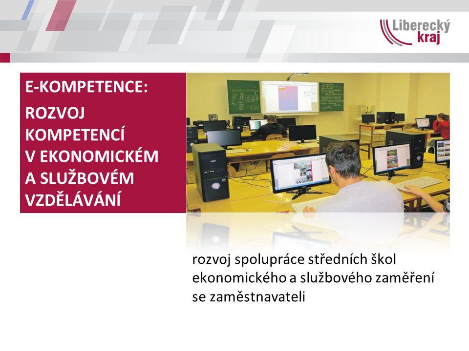 E-KOMPETENCE: ROZVOJ KOMPETENCÍ V EKONOMICKÉM A SLUŽBOVÉM VZDĚLÁVÁNÍ rozvoj spolupráce středních škol ekonomického a službového zaměření se zaměstnavateli