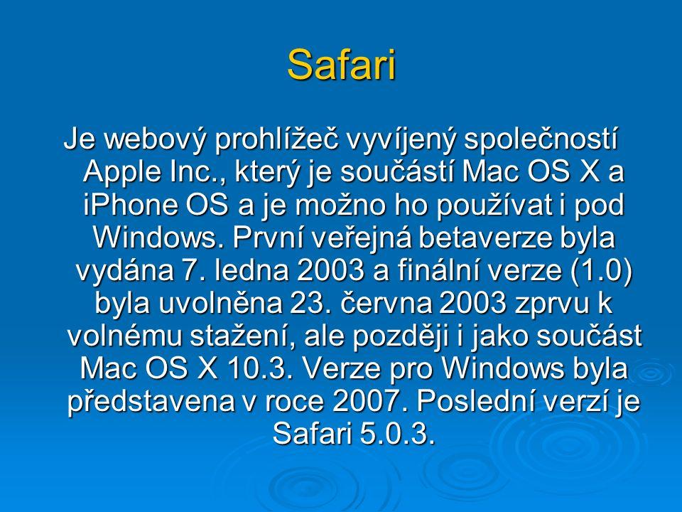 Safari Je webový prohlížeč vyvíjený společností Apple Inc., který je součástí Mac OS X a iPhone OS a je možno ho používat i pod Windows. První veřejná