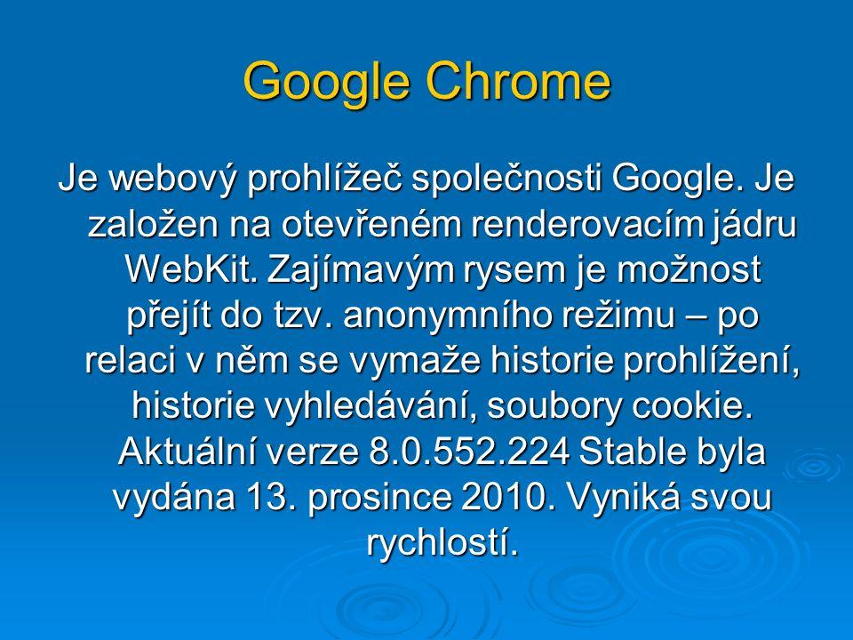 Google Chrome Je webový prohlížeč společnosti Google. Je založen na otevřeném renderovacím jádru WebKit. Zajímavým rysem je možnost přejít do tzv. ano
