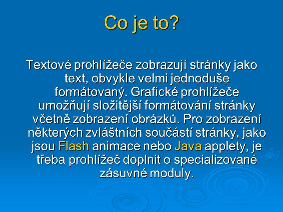 Co je to? Textové prohlížeče zobrazují stránky jako text, obvykle velmi jednoduše formátovaný. Grafické prohlížeče umožňují složitější formátování str