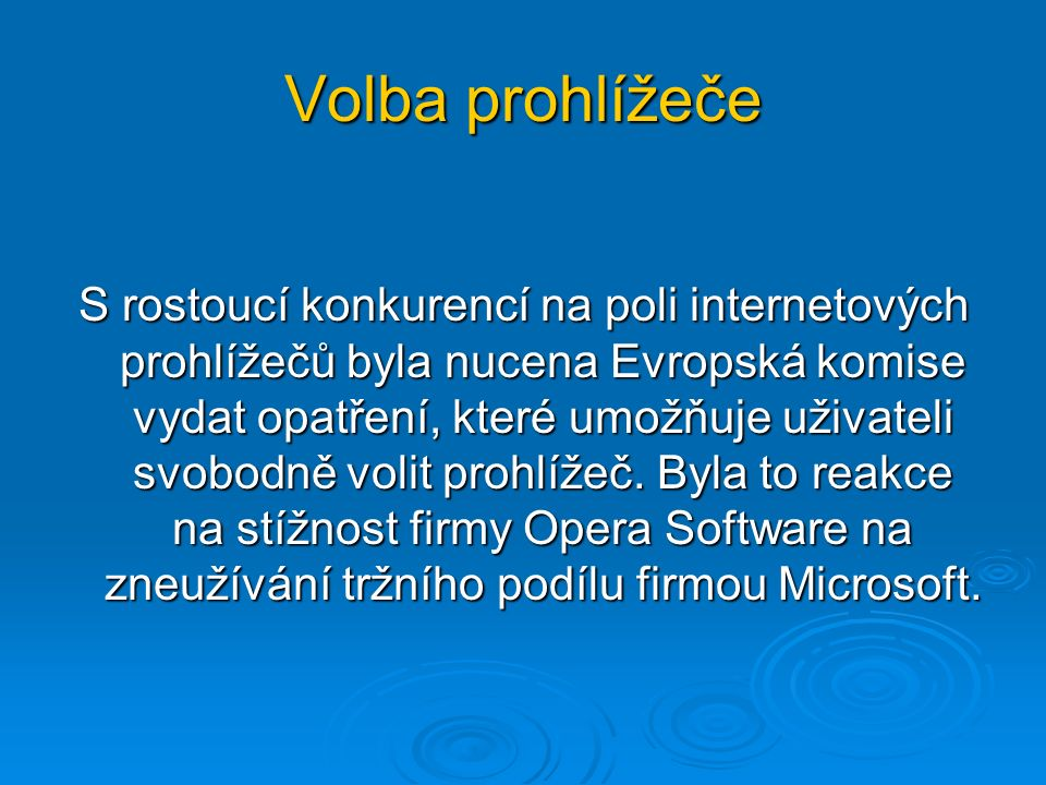 Volba prohlížeče S rostoucí konkurencí na poli internetových prohlížečů byla nucena Evropská komise vydat opatření, které umožňuje uživateli svobodně