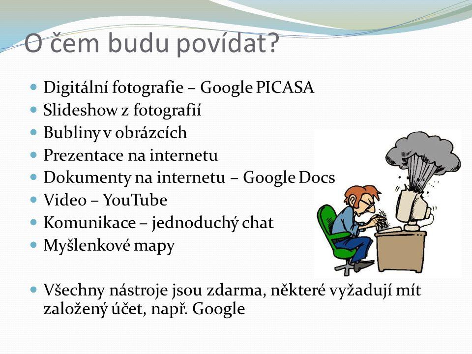 O čem budu povídat? Digitální fotografie – Google PICASA Slideshow z fotografií Bubliny v obrázcích Prezentace na internetu Dokumenty na internetu – G