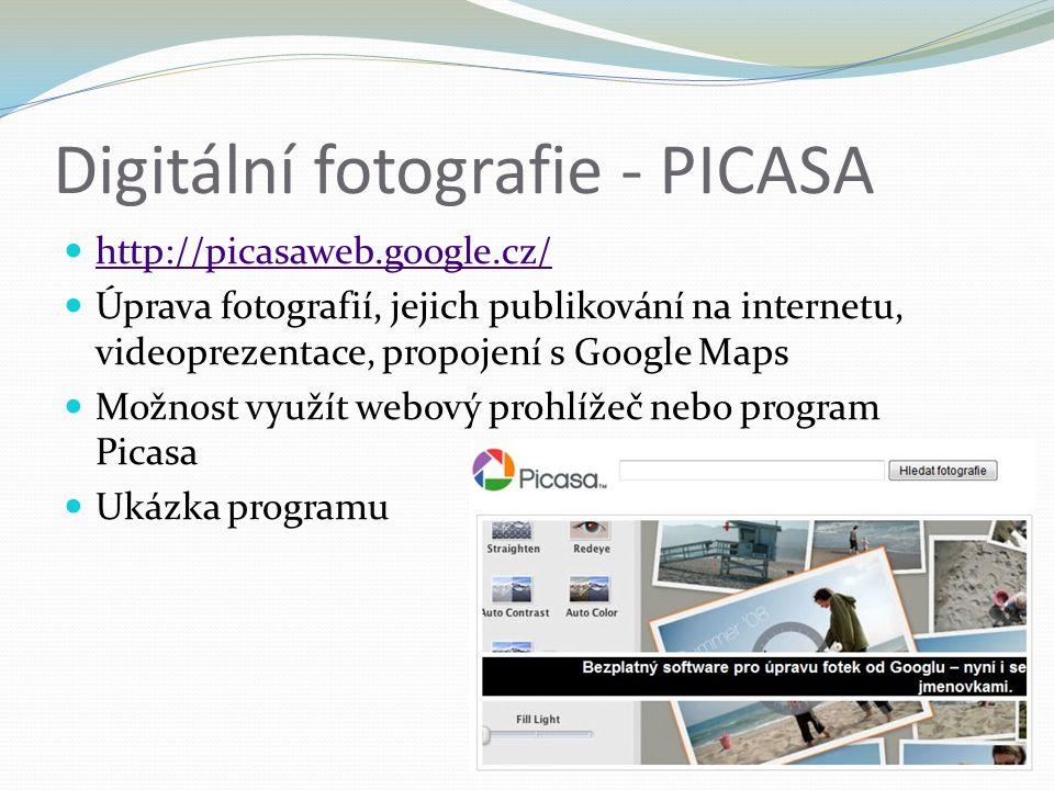 Digitální fotografie - PICASA http://picasaweb.google.cz/ Úprava fotografií, jejich publikování na internetu, videoprezentace, propojení s Google Maps Možnost využít webový prohlížeč nebo program Picasa Ukázka programu