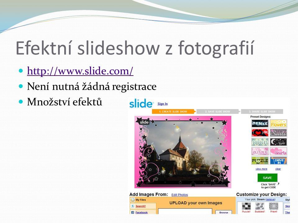 Efektní slideshow z fotografií http://www.slide.com/ Není nutná žádná registrace Množství efektů