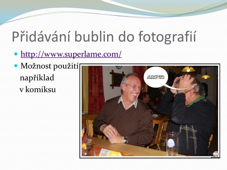 Přidávání bublin do fotografií http://www.superlame.com/ Možnost použití například v komiksu