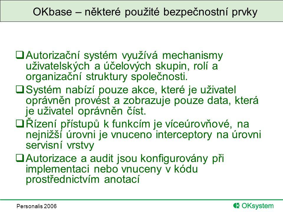 Personalis 2006 OKbase – některé použité bezpečnostní prvky  Autorizační systém využívá mechanismy uživatelských a účelových skupin, rolí a organizační struktury společnosti.