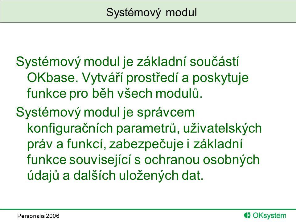 Personalis 2006 Systémový modul Systémový modul je základní součástí OKbase.
