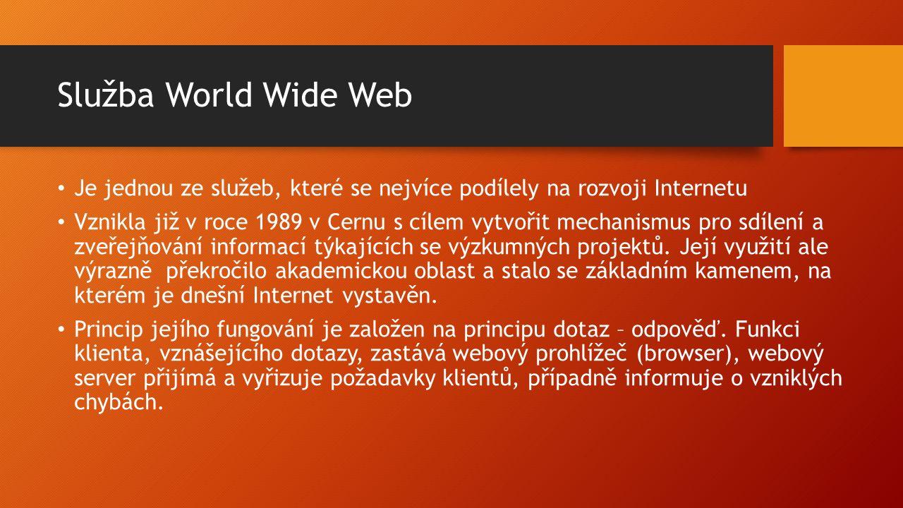Služba World Wide Web Je jednou ze služeb, které se nejvíce podílely na rozvoji Internetu Vznikla již v roce 1989 v Cernu s cílem vytvořit mechanismus pro sdílení a zveřejňování informací týkajících se výzkumných projektů.