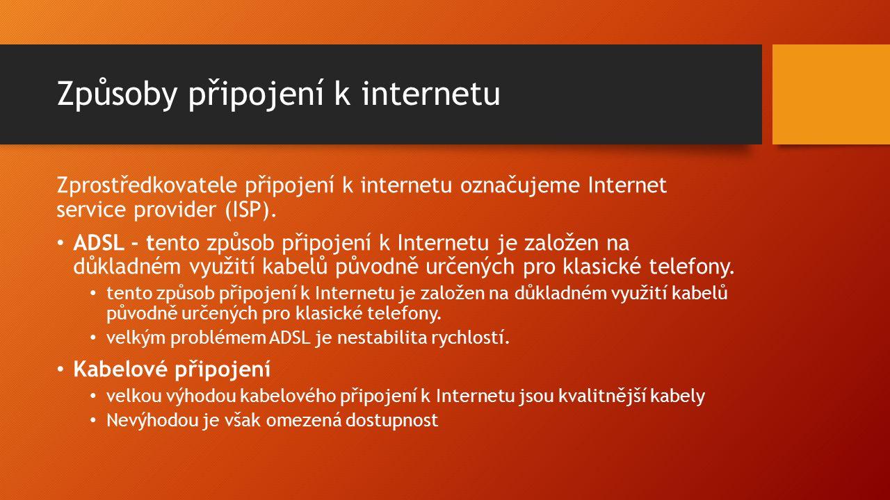 Způsoby připojení k internetu Zprostředkovatele připojení k internetu označujeme Internet service provider (ISP).