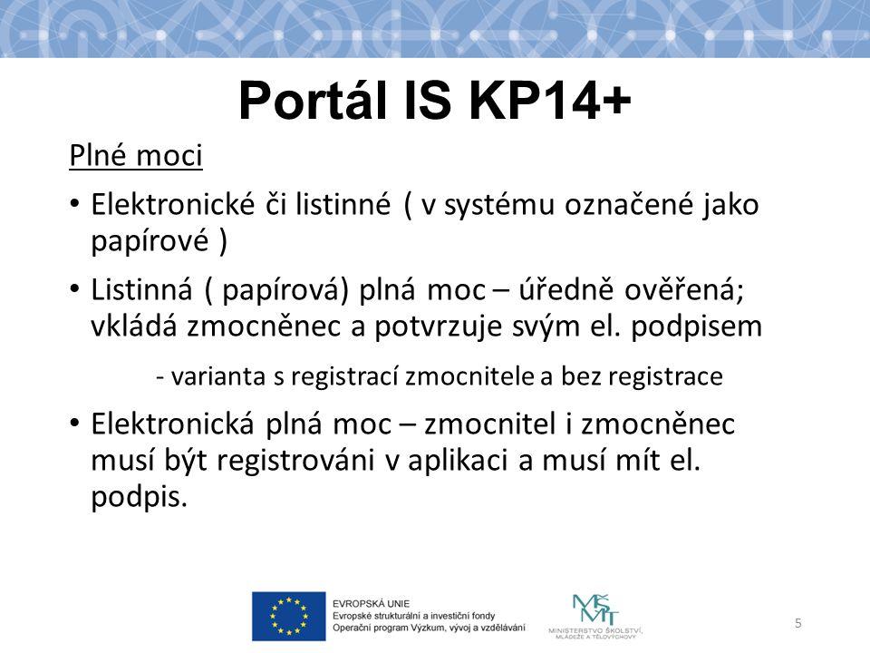 Portál IS KP14+ Plné moci Elektronické či listinné ( v systému označené jako papírové ) Listinná ( papírová) plná moc – úředně ověřená; vkládá zmocněn