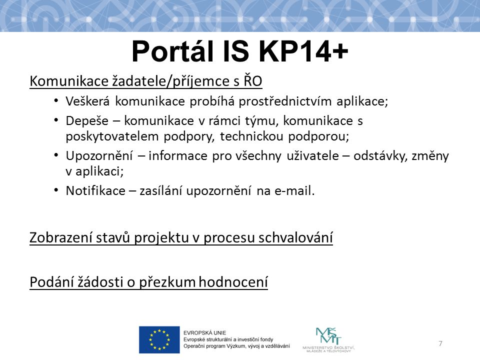 Portál IS KP14+ Komunikace žadatele/příjemce s ŘO Veškerá komunikace probíhá prostřednictvím aplikace; Depeše – komunikace v rámci týmu, komunikace s