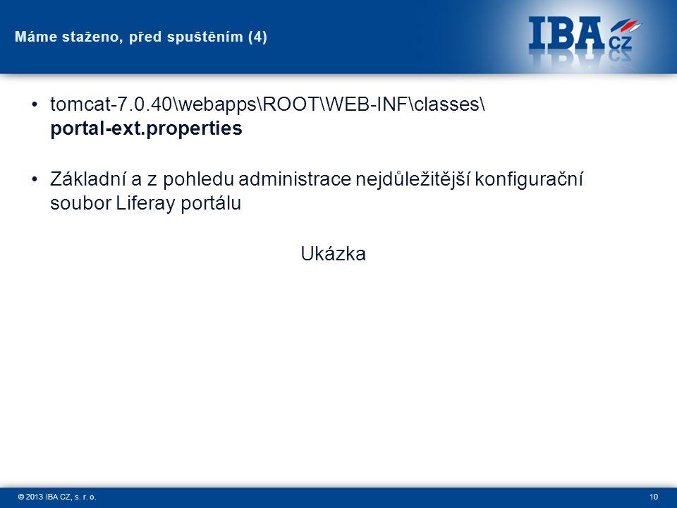 10© 2013 IBA CZ, s. r. o. Máme staženo, před spuštěním (4) tomcat-7.0.40\webapps\ROOT\WEB-INF\classes\ portal-ext.properties Základní a z pohledu admi