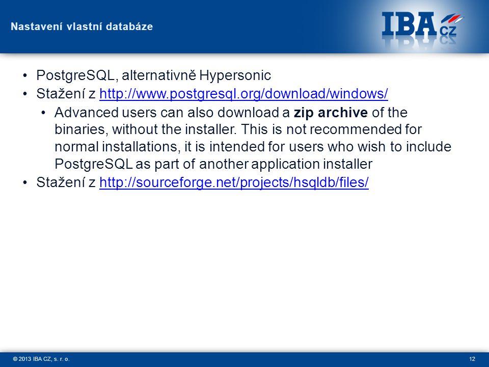 12© 2013 IBA CZ, s. r. o. Nastavení vlastní databáze PostgreSQL, alternativně Hypersonic Stažení z http://www.postgresql.org/download/windows/http://w