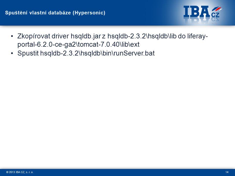 14© 2013 IBA CZ, s. r. o. Spuštění vlastní databáze (Hypersonic) Zkopírovat driver hsqldb.jar z hsqldb-2.3.2\hsqldb\lib do liferay- portal-6.2.0-ce-ga