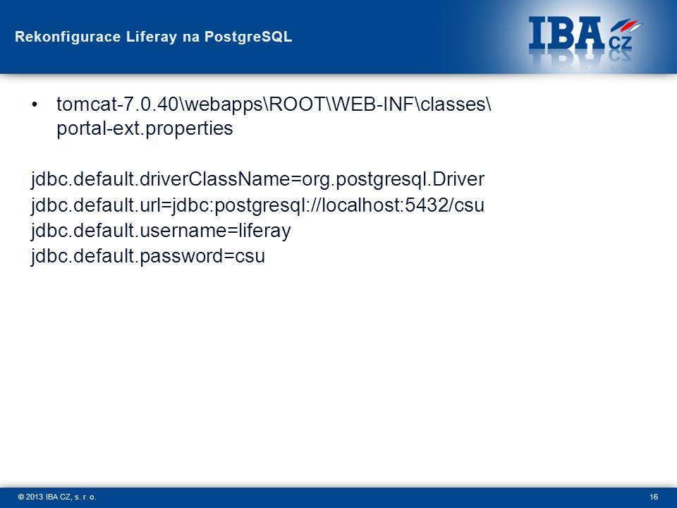 16© 2013 IBA CZ, s. r. o. Rekonfigurace Liferay na PostgreSQL tomcat-7.0.40\webapps\ROOT\WEB-INF\classes\ portal-ext.properties jdbc.default.driverCla