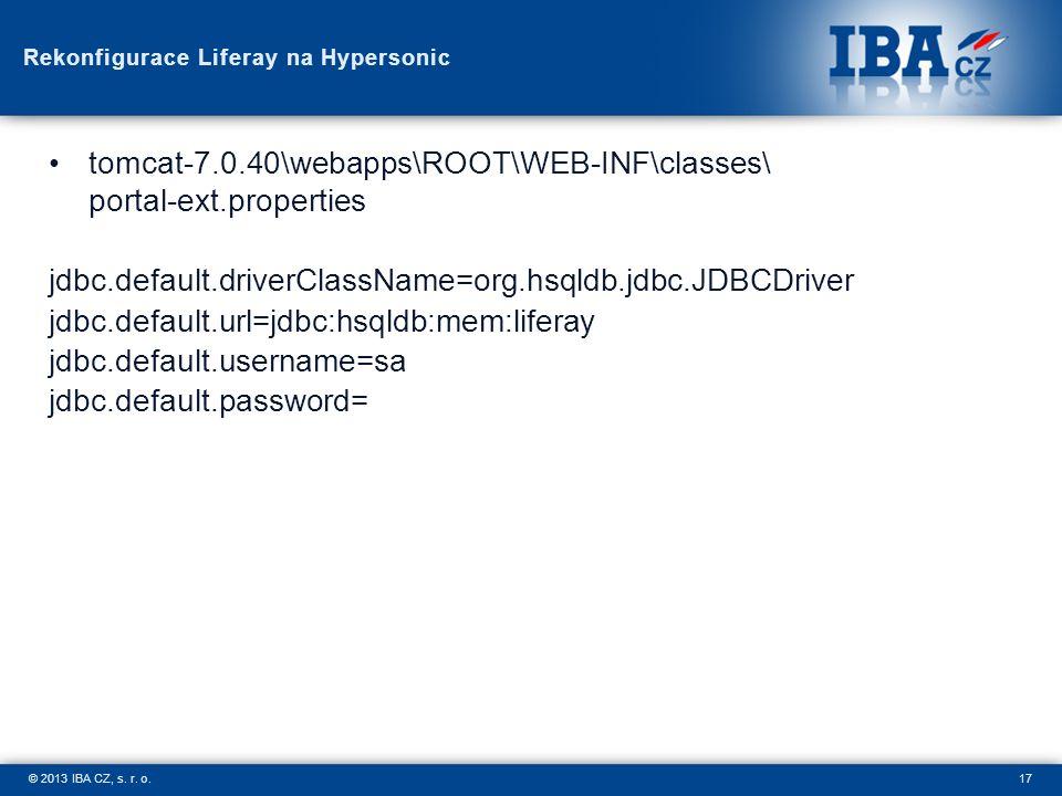 17© 2013 IBA CZ, s. r. o. Rekonfigurace Liferay na Hypersonic tomcat-7.0.40\webapps\ROOT\WEB-INF\classes\ portal-ext.properties jdbc.default.driverCla