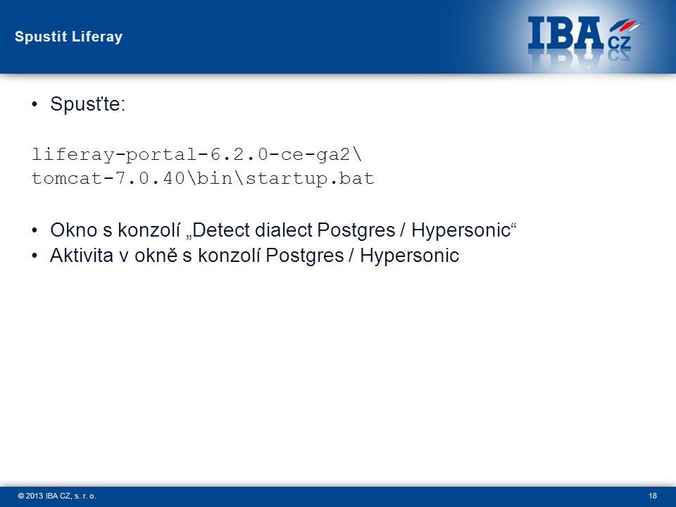 "18© 2013 IBA CZ, s. r. o. Spustit Liferay Spusťte: liferay-portal-6.2.0-ce-ga2\ tomcat-7.0.40\bin\startup.bat Okno s konzolí ""Detect dialect Postgres"