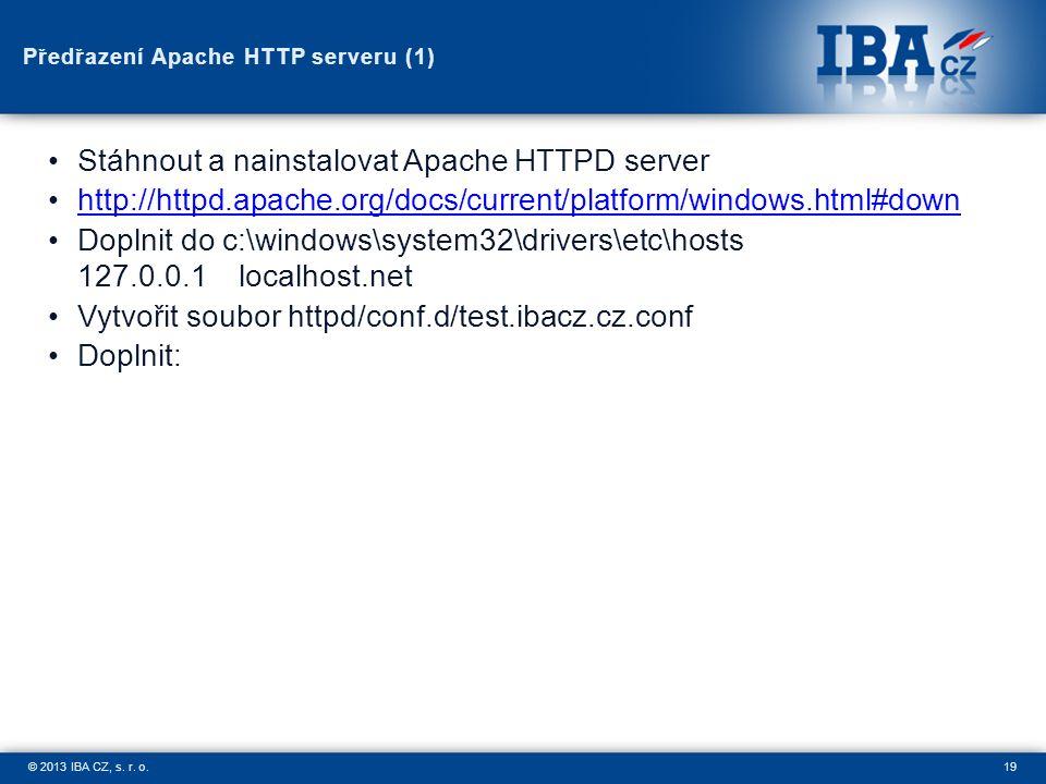19© 2013 IBA CZ, s. r. o. Předřazení Apache HTTP serveru (1) Stáhnout a nainstalovat Apache HTTPD server http://httpd.apache.org/docs/current/platform