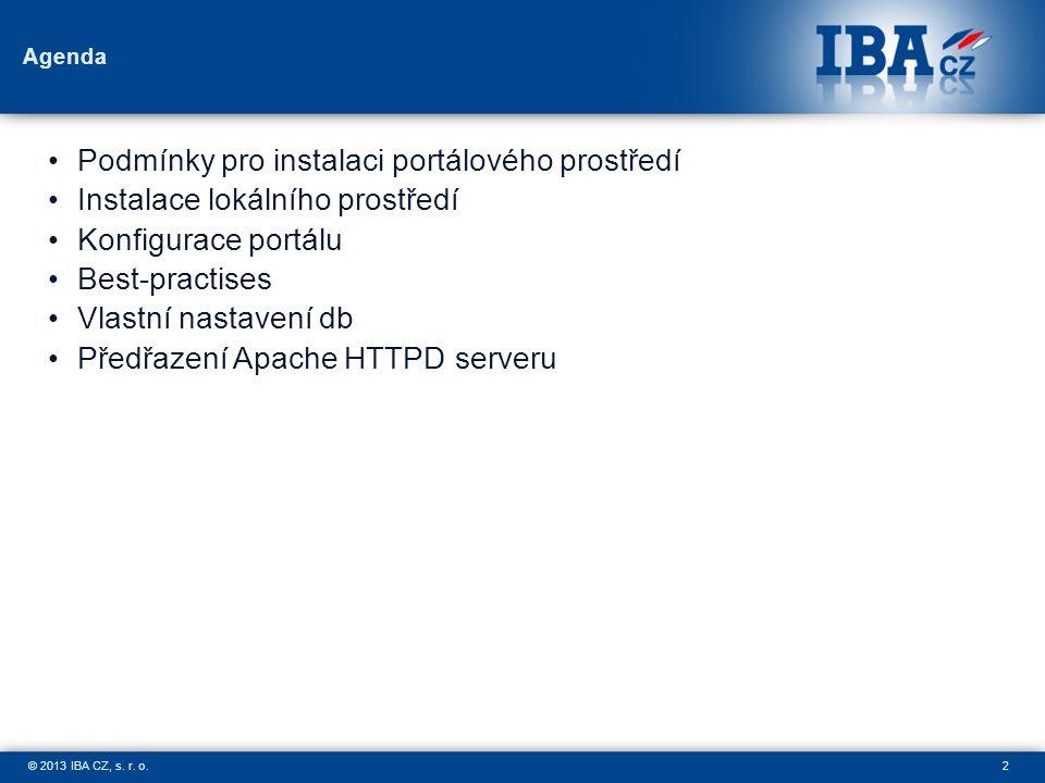 2© 2013 IBA CZ, s. r. o. Agenda Podmínky pro instalaci portálového prostředí Instalace lokálního prostředí Konfigurace portálu Best-practises Vlastní