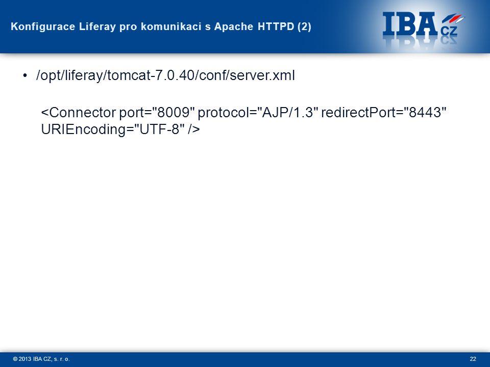 22© 2013 IBA CZ, s. r. o. Konfigurace Liferay pro komunikaci s Apache HTTPD (2) /opt/liferay/tomcat-7.0.40/conf/server.xml