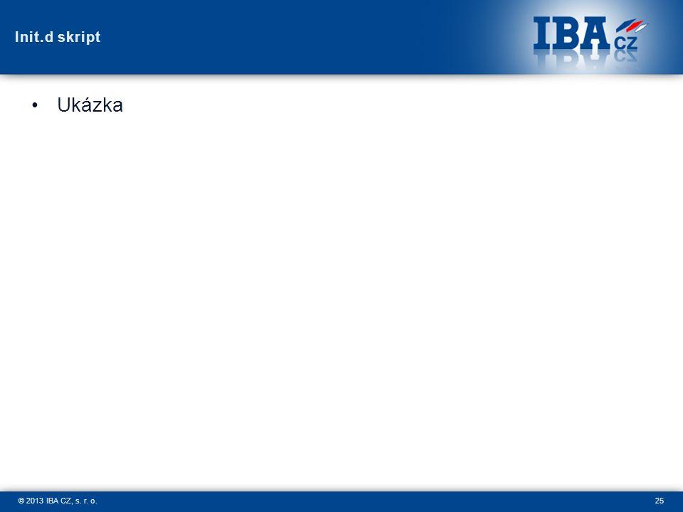 25© 2013 IBA CZ, s. r. o. Init.d skript Ukázka