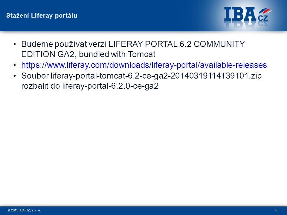 5© 2013 IBA CZ, s. r. o. Stažení Liferay portálu Budeme používat verzi LIFERAY PORTAL 6.2 COMMUNITY EDITION GA2, bundled with Tomcat https://www.lifer