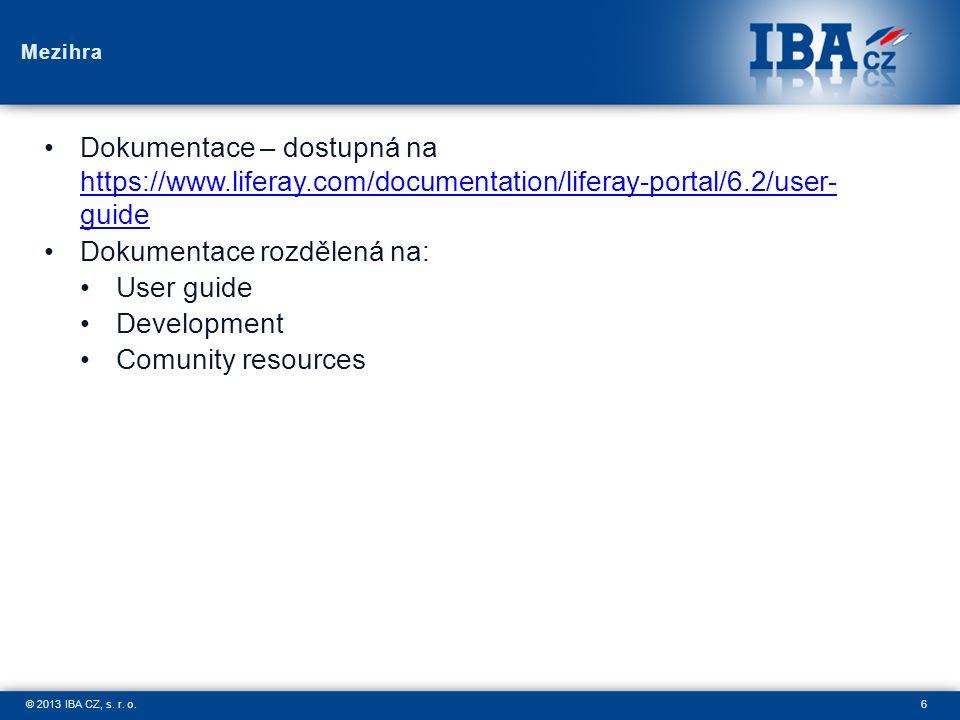 6© 2013 IBA CZ, s. r. o. Mezihra Dokumentace – dostupná na https://www.liferay.com/documentation/liferay-portal/6.2/user- guide https://www.liferay.co