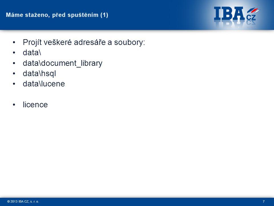 7© 2013 IBA CZ, s. r. o. Máme staženo, před spuštěním (1) Projít veškeré adresáře a soubory: data\ data\document_library data\hsql data\lucene licence