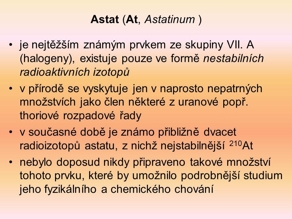 Astat (At, Astatinum ) je nejtěžším známým prvkem ze skupiny VII. A (halogeny), existuje pouze ve formě nestabilních radioaktivních izotopů v přírodě