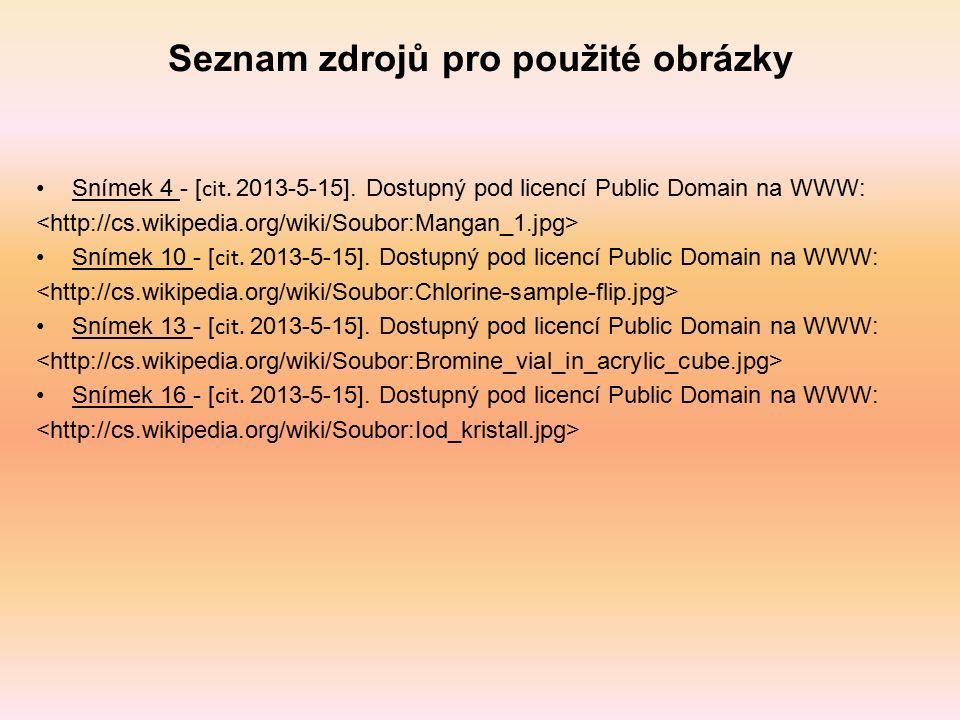 Seznam zdrojů pro použité obrázky Snímek 4 - [ cit. 2013-5-15]. Dostupný pod licencí Public Domain na WWW: Snímek 10 - [ cit. 2013-5-15]. Dostupný pod