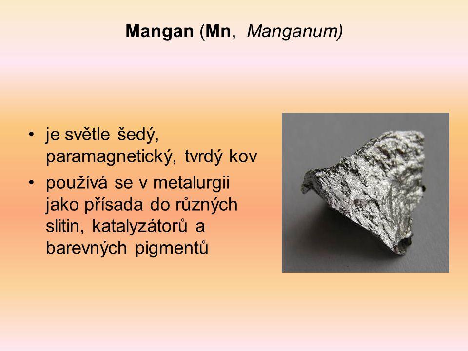 Mangan (Mn, Manganum) je světle šedý, paramagnetický, tvrdý kov používá se v metalurgii jako přísada do různých slitin, katalyzátorů a barevných pigme