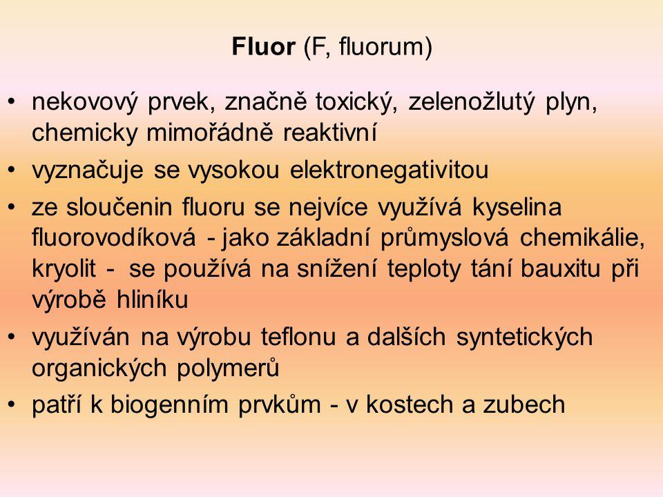 Fluor (F, fluorum) nekovový prvek, značně toxický, zelenožlutý plyn, chemicky mimořádně reaktivní vyznačuje se vysokou elektronegativitou ze sloučenin