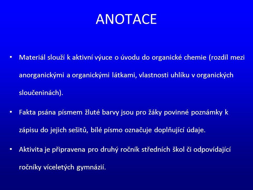 ANOTACE Materiál slouží k aktivní výuce o úvodu do organické chemie (rozdíl mezi anorganickými a organickými látkami, vlastnosti uhlíku v organických sloučeninách).