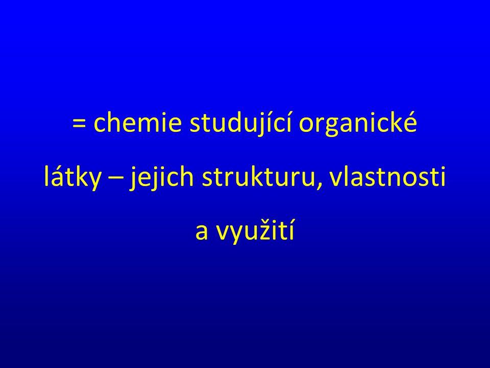 = chemie studující organické látky – jejich strukturu, vlastnosti a využití